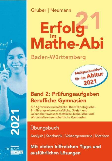 Erfolg im Mathe-Abi 2021 Baden-Württemberg Berufliche Gymnasien Band 2: Prüfungsaufgaben - Helmut Gruber, Robert Neumann