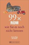 99 x Rom wie Sie es noch nicht kennen - Thomas Migge, Thilo Weimar