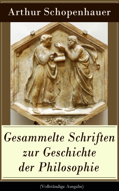 Gesammelte Schriften zur Geschichte der Philosophie - Arthur Schopenhauer