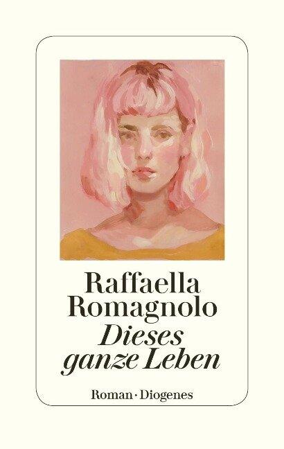 Dieses ganze Leben - Raffaella Romagnolo