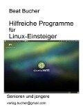 Hilfreiche Programme für Linux-Einsteiger - Beat Bucher