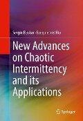New Advances on Chaotic Intermittency and its Applications - Sergio Elaskar, Ezequiel del Río