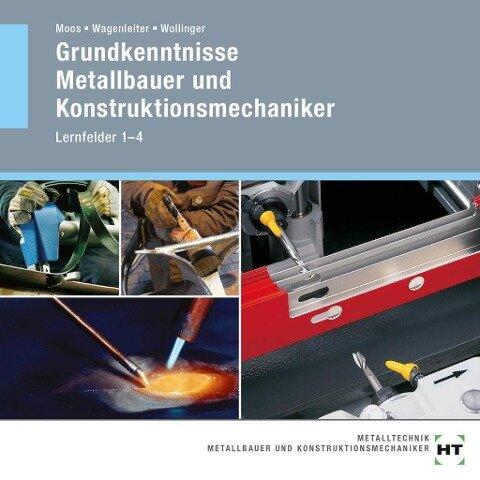 Grundkenntnisse Metallbauer und Konstruktionsmechaniker - Josef Moos, Hans Werner Wagenleiter, Peter Wollinger