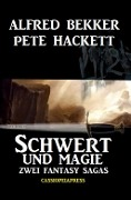 Zwei Fantasy Sagas - Schwert und Magie - Alfred Bekker, Pete Hackett