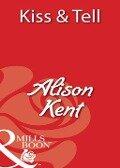 Kiss & Tell (Mills & Boon Blaze) - Alison Kent