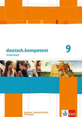 deutsch.kompetent 9. Klasse. Arbeitsheft mit Lösungen. Ausgabe für Sachsen, Sachsen-Anhalt und Thüringen -
