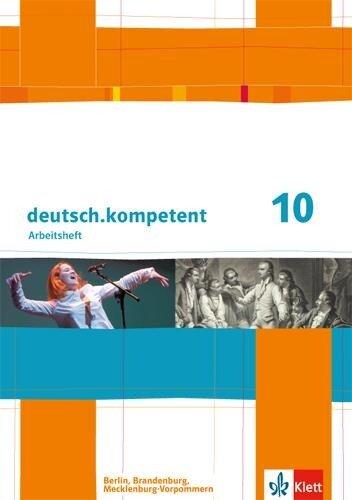deutsch.kompetent. Arbeitsheft mit Lösungen 10. Klasse. Ausgabe für Berlin, Brandenburg, Mecklenburg-Vorpommern -