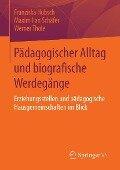 Pädagogischer Alltag und biografische Werdegänge - Franziska Hübsch, Maximilian Schäfer, Werner Thole