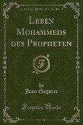 Leben Mohammeds des Propheten (Classic Reprint) - Jean Gagnier