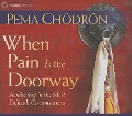 When Pain Is the Doorway: Awakening in the Most Difficult Circumstances - Pema Chodron