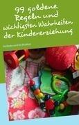 99 goldene Regeln und wichtigsten Wahrheiten der Kindererziehung - Askim Güzelses