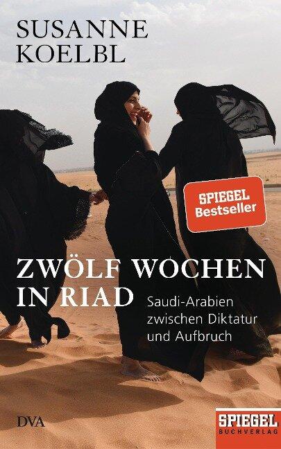Zwölf Wochen in Riad - Susanne Koelbl