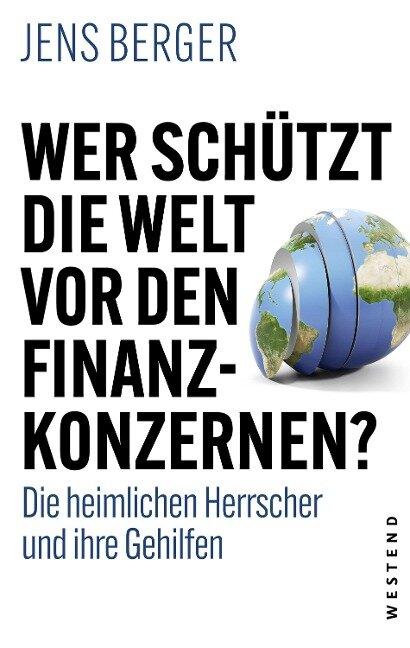 Wer schützt die Welt vor den Finanzkonzernen? - Jens Berger
