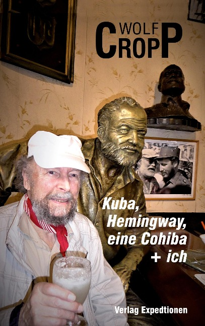 Kuba, Hemingway, eine Cohiba + ich - Wolf-Ulrich Cropp
