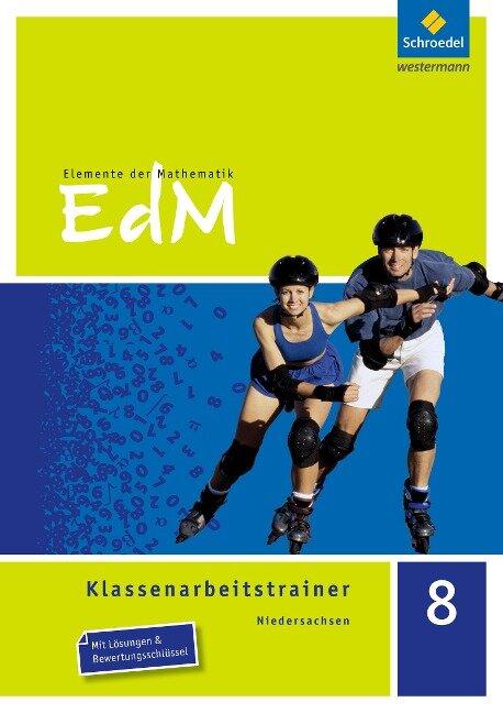 Elemente der Mathematik Klassenarbeitstrainer 8. Niedersachsen - Rachid El Araari, Ines Heidemann, Dirk Schulze
