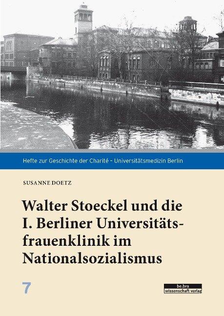 Walter Stoeckel und die I. Berliner Universitätsfrauenklinik im Nationalsozialismus - Susanne Doetz