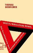 Geistig-moralische Wende. Die Erschöpfung des deutschen Konservatismus - Thomas Biebricher