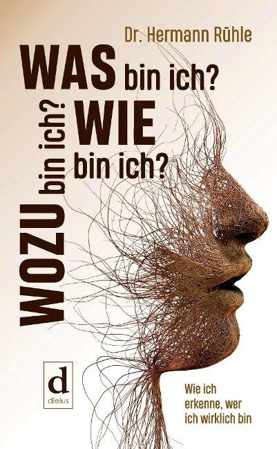 Was bin ich? Wie bin ich? Wozu bin ich? - Hermann Rühle
