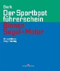 Der Sportbootführerschein Binnen Segel und Motor - Axel Bark