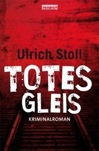Totes Gleis - Ulrich Stoll
