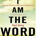 I Am the Word: A Guide to the Consciousness of Man's Self in a Transitioning Time - Paul Selig
