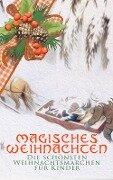 Magisches Weihnachten - Die schönsten Weihnachtsmärchen für Kinder - Hans Christian Andersen, F. H. Burnett, Luise Büchner, Charles Dickens, Jacob Grimm