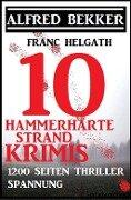 10 hammerharte Strand-Krimis - Alfred Bekker, Franc Helgath