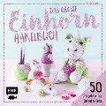 Das große Einhorn-Häkelbuch: Einhorn und Co. häkeln - Katja Gradt