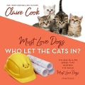 Must Love Dogs: Who Let the Cats In? - Claire Cook