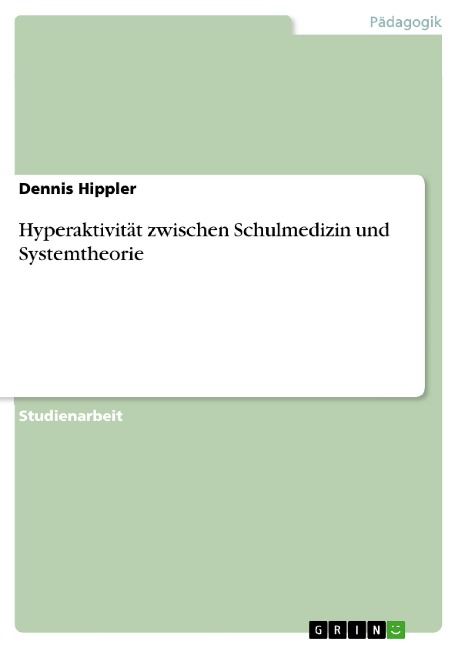 Hyperaktivität zwischen Schulmedizin und Systemtheorie - Dennis Hippler
