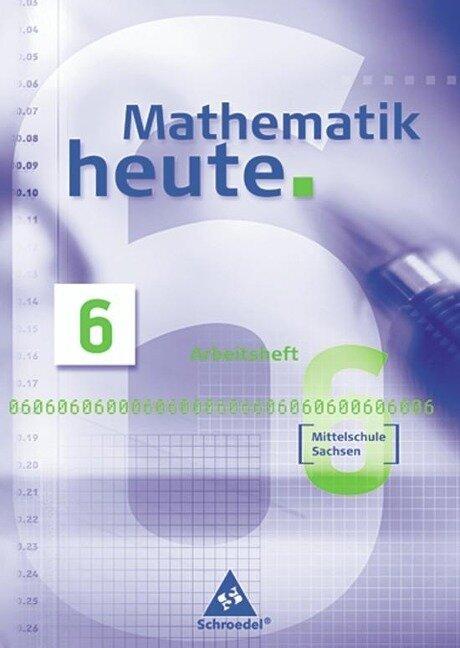 Mathematik heute 6. Arbeitsheft - Mittelschule - Sachsen - Neubearbeitung -