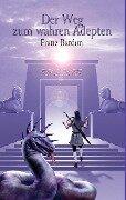 Der Weg zum wahren Adepten - Franz Bardon