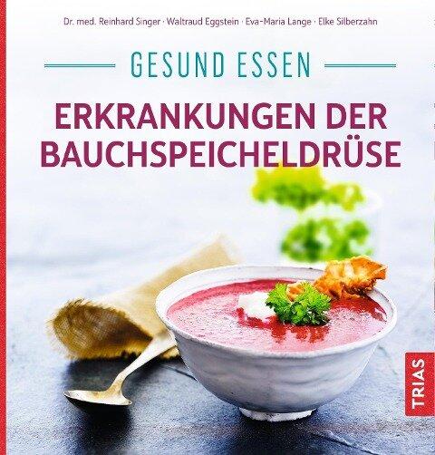 Gesund essen - Erkrankungen der Bauchspeicheldrüse - Reinhard Singer, Waltraud Eggstein, Eva-Maria Lange, Elke Silberzahn