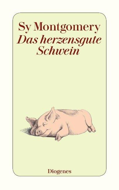 Das herzensgute Schwein - Sy Montgomery