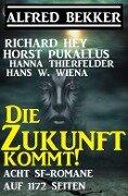 Die Zukunft kommt! Acht SF-Romane auf 1172 Seiten - Alfred Bekker, Richard Hey, Horst Pukallus, Hans W. Wiena, Hanna Thierfelder