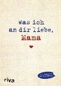 Was ich an dir liebe, Mama - Alexandra Reinwarth