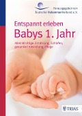 Entspannt erleben: Babys 1. Jahr - Ursula Jahn-Zöhrens