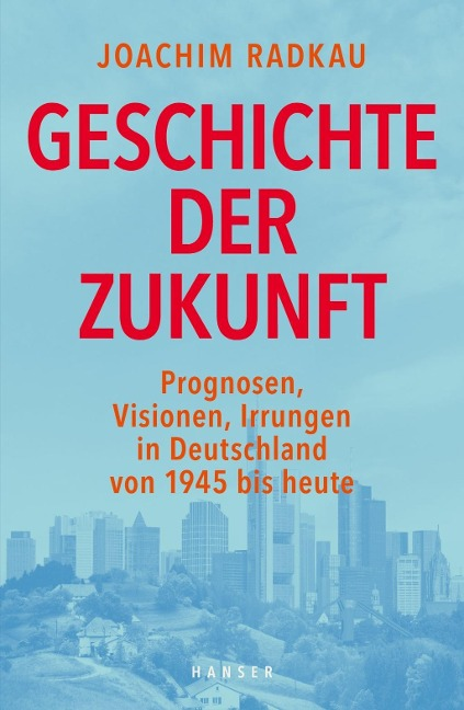 Geschichte der Zukunft - Joachim Radkau