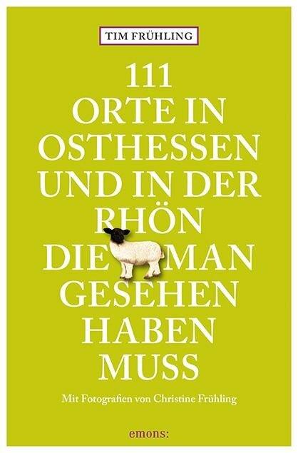 111 Orte in Osthessen und in der Rhön, die man gesehen haben muss