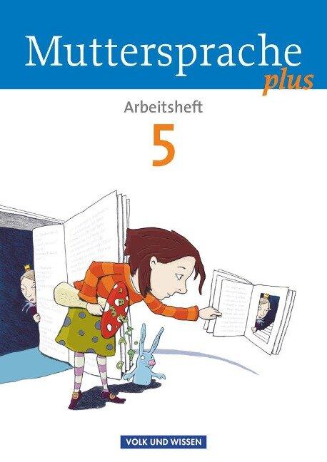 Muttersprache plus 5. Schuljahr. Arbeitsheft - Petra Schön, Antje Pechau, Iris Marko, Cordula Hagedorn