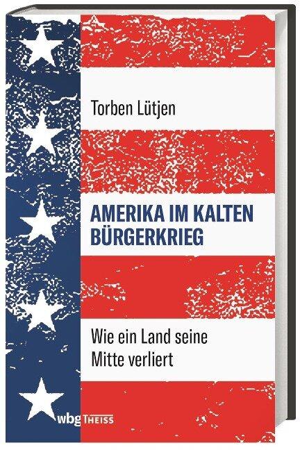Amerika im Kalten Bürgerkrieg - Torben Lütjen
