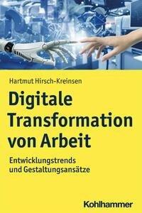 Digitale Transformation von Arbeit - Hartmut Hirsch-Kreinsen