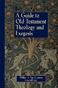 A Guide to Old Testament Theology and Exegesis - Willem A. Van Gemeren