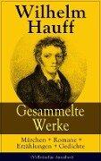 Gesammelte Werke: Märchen + Romane + Erzählungen + Gedichte (Vollständige Ausgaben) - Wilhelm Hauff