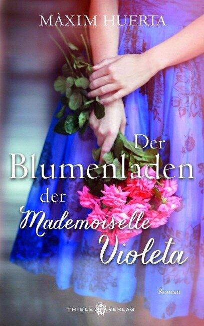 Der Blumenladen der Mademoiselle Violeta - Máxim Huerta