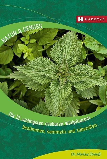 Die 12 wichtigsten essbaren Wildpflanzen - Markus Strauß