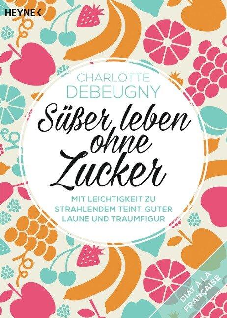 Süßer leben ohne Zucker - Charlotte Debeugny