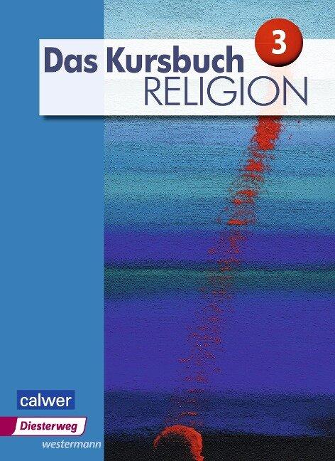 Das Kursbuch Religion 3. Schülerband - Heidrun Dierk, Petra Freudenberger-Lötz, Jürgen Heuschele, Ulrich Kämmerer, Michael Landgraf