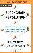 Blockchain Revolution: How the Technology Behind Bitcoin Is Changing Money, Business, and the World - Don Tapscott, Alex Tapscott