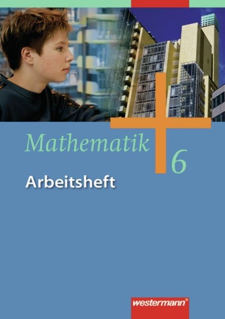 Mathematik 6. Arbeitsheft. Gesamtschule - Ausgabe 2006 für Gesamtschulen in Nordrhein-Westfalen, Niedersachsen und Schleswig-Hols -